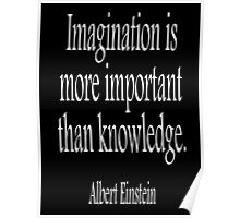 Albert Einstein; Imagination is more important than knowledge. White on Black Poster