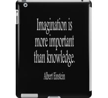 Albert Einstein; Imagination is more important than knowledge. White on Black iPad Case/Skin