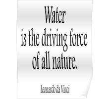 Leonardo da Vinci; Water is the driving force of all nature. Black on White Poster