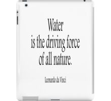 WATER, Leonardo, da Vinci, Water is the driving force of all nature. Black on White iPad Case/Skin