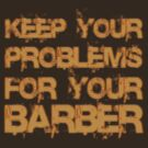 Keep your problems for your barber by buyart