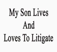 My Son Lives And Loves To Litigate  by supernova23