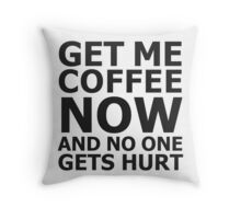 Get me coffee now and no one gets hurt Throw Pillow