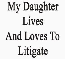 My Daughter Lives And Loves To Litigate  by supernova23