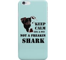 keep calm its a pit bull not a freakin shark iPhone Case/Skin