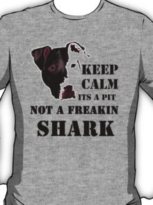 keep calm its a pit bull not a freakin shark T-Shirt