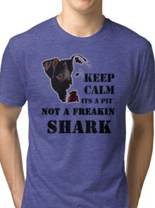 keep calm its a pit bull not a freakin shark Tri-blend T-Shirt