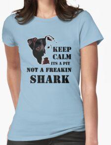 keep calm its a pit bull not a freakin shark Womens Fitted T-Shirt