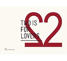 2 IS FOR LOVERS - TYPOGRAPHY EDITION - ARIAL Photographic Print