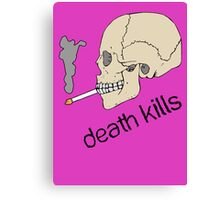 Death kills... Canvas Print
