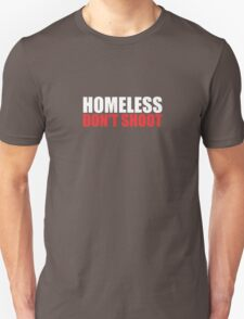 Homeless. Don't shoot. Unisex T-Shirt