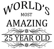 World's Most Amazing 25 Year Old by cheriverymery