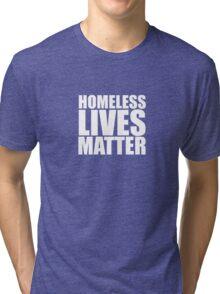 Homeless lives matter Tri-blend T-Shirt