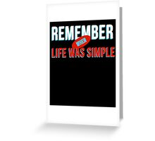 Remember When Life Was Simple Greeting Card
