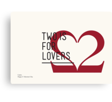 2 IS FOR LOVERS - TYPOGRAPHY EDITION - CASLON Canvas Print