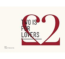 2 IS FOR LOVERS - TYPOGRAPHY EDITION - DIDOT Photographic Print