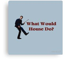 What Would House Do? Canvas Print