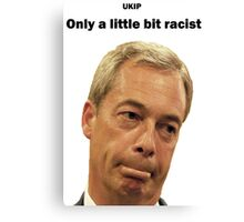 Farage - Only a little bit racist Canvas Print