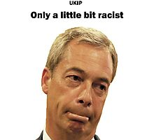 Farage - Only a little bit racist Photographic Print