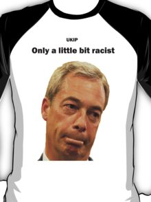 Farage - Only a little bit racist T-Shirt