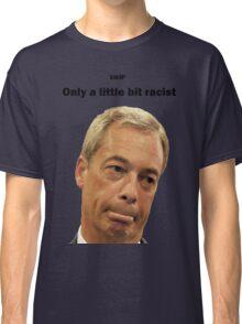 Farage - Only a little bit racist Classic T-Shirt