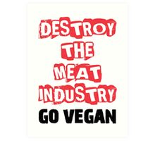 Destroy The Meat Industry: Go Vegan Art Print