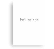 Best. Age. Ever. Canvas Print