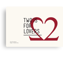 2 IS FOR LOVERS - TYPOGRAPHY EDITION - TIMES NEW ROMAN Canvas Print