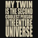 I am the coolest. And my twin is second. by Elisha Hale