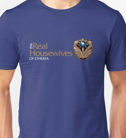 The Real Housewives of Etheria Unisex T-Shirt