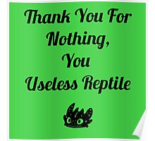 Thank you for nothing, you useless reptile Poster