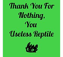 Thank you for nothing, you useless reptile Photographic Print