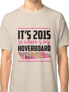 where's my hoverboard marty mcfly? Classic T-Shirt