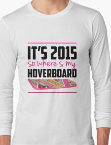 where's my hoverboard marty mcfly? Long Sleeve T-Shirt