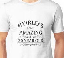 World's Most Amazing 30 Year Old Unisex T-Shirt