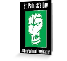 St. Patrick's Day -- Leprechaun Lives Matter Greeting Card