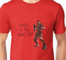 Chief is my homeboy. Unisex T-Shirt