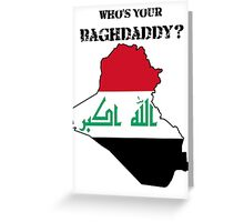 Who's Your Baghdaddy? (Flag) Greeting Card