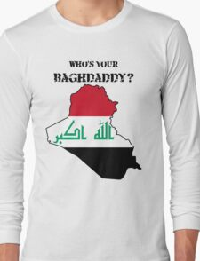 Who's Your Baghdaddy? (Flag) Long Sleeve T-Shirt