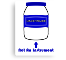 Mayonnaise Is Not An Instrument - Spongebob Squarepants Canvas Print