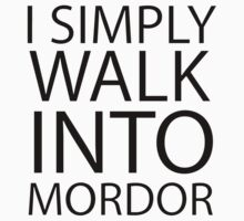 I simply walk into Mordor (black lettering) by shoutitout