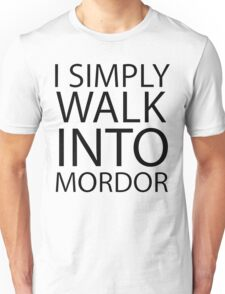 I simply walk into Mordor (black lettering) Unisex T-Shirt