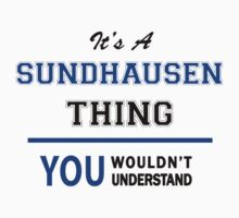 It's a SUNDHAUSEN thing, you wouldn't understand !! T-Shirt