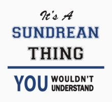 It's a SUNDREAN thing, you wouldn't understand !! T-Shirt