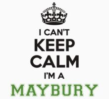 I cant keep calm Im a MAYBURY T-Shirt