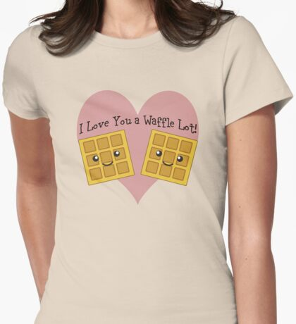 I Love You a Waffle Lot! Womens Fitted T-Shirt
