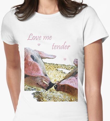 Love me tender (Pigs's Kiss) Womens Fitted T-Shirt