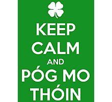 Keep Calm and Póg Mo Thóin Photographic Print