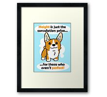 Height is just a consolation prize Framed Print