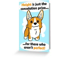 Height is just a consolation prize Greeting Card